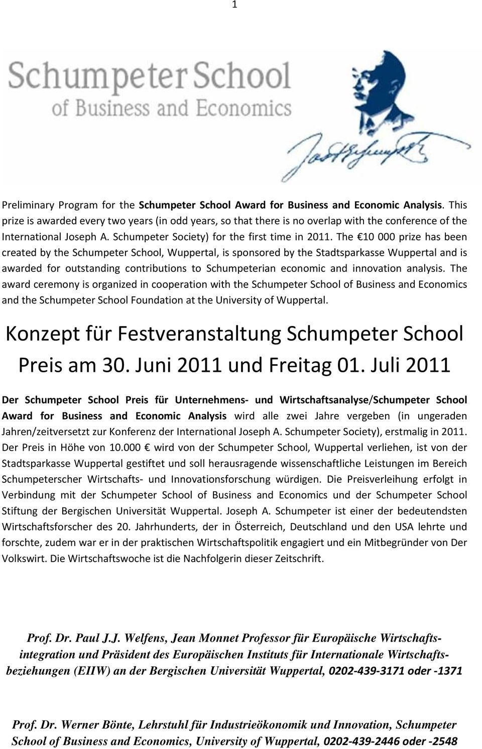 The 10 000 prize has been created by the Schumpeter School, Wuppertal, is sponsored by the Stadtsparkasse Wuppertal and is awarded for outstanding contributions to Schumpeterian economic and