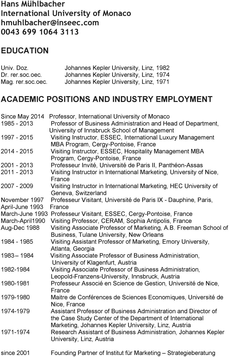 Johannes Kepler University, Linz, 1971 ACADEMIC POSITIONS AND INDUSTRY EMPLOYMENT Since May 2014 Professor, International University of Monaco 1985-2013 Professor of Business Administration and Head