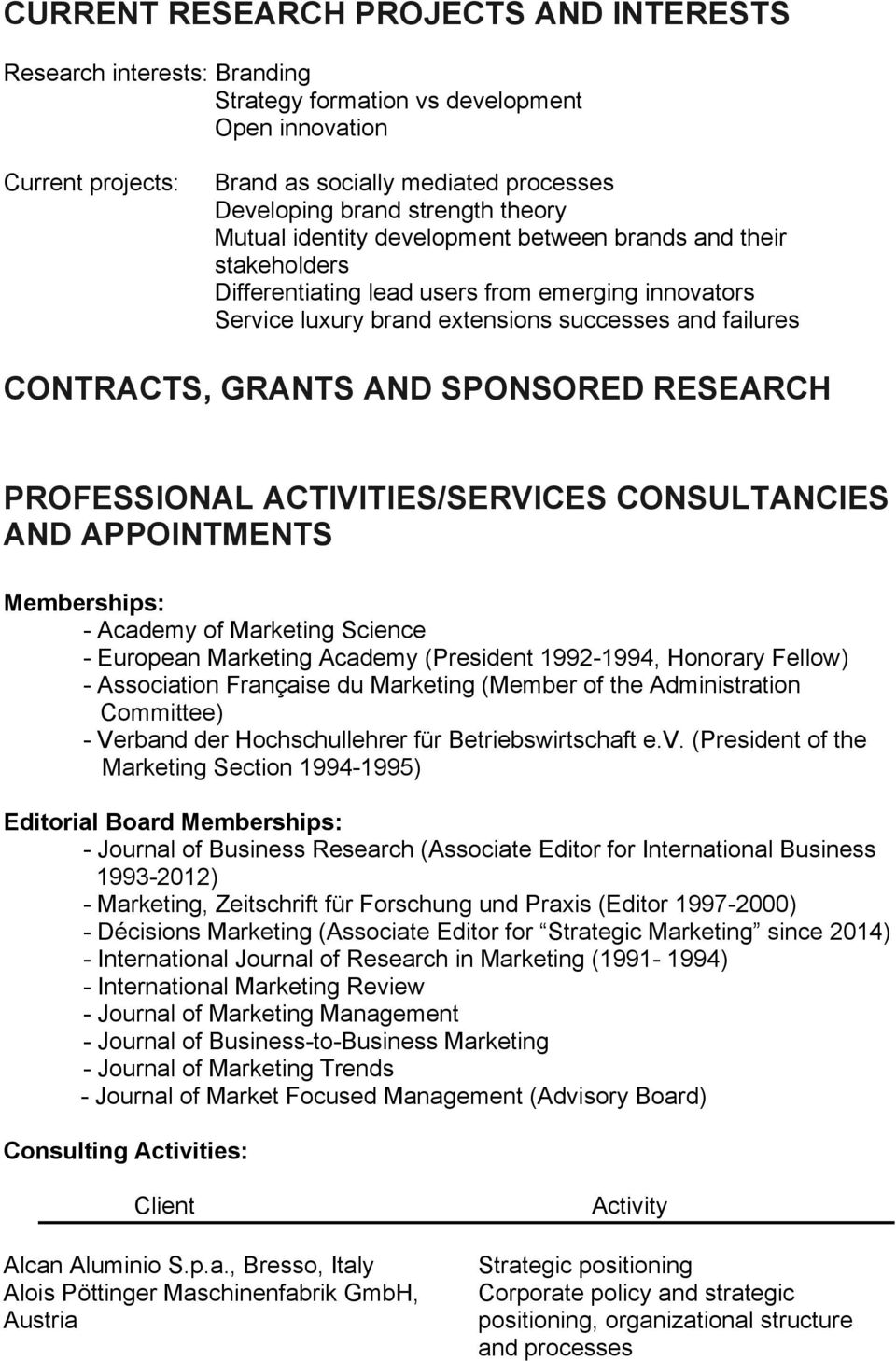 AND SPONSORED RESEARCH PROFESSIONAL ACTIVITIES/SERVICES CONSULTANCIES AND APPOINTMENTS Memberships: - Academy of Marketing Science - European Marketing Academy (President 1992-1994, Honorary Fellow)