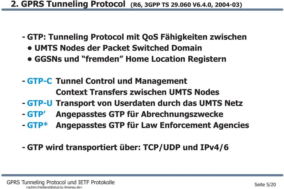 Location Registern GTPC GTPU GTP GTP* Tunnel Control und Management Context Transfers zwischen UMTS Nodes Transport von
