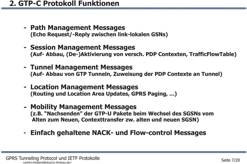 PDP Contexten, TrafficFlowTable) Tunnel Management Messages (Auf Abbau von GTP Tunneln, Zuweisung der PDP Contexte an Tunnel) Location Management Messages