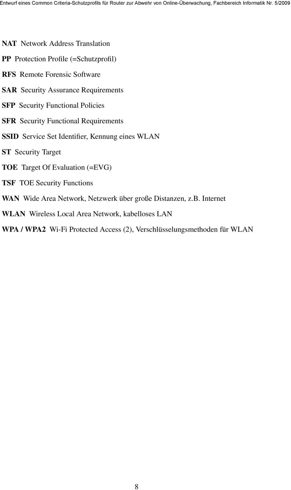 ST Security Target TOE Target Of Evaluation (=EVG) TSF TOE Security Functions WAN Wide Area Network, Netzwerk über große
