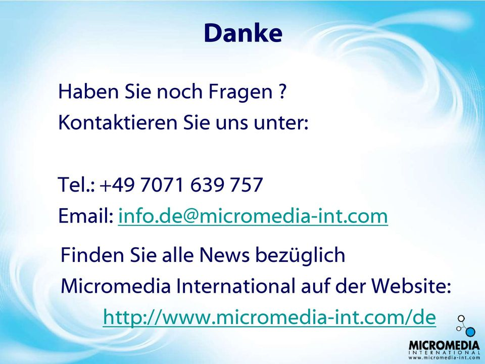 : +49 7071 639 757 Email: info.de@micromedia-int.