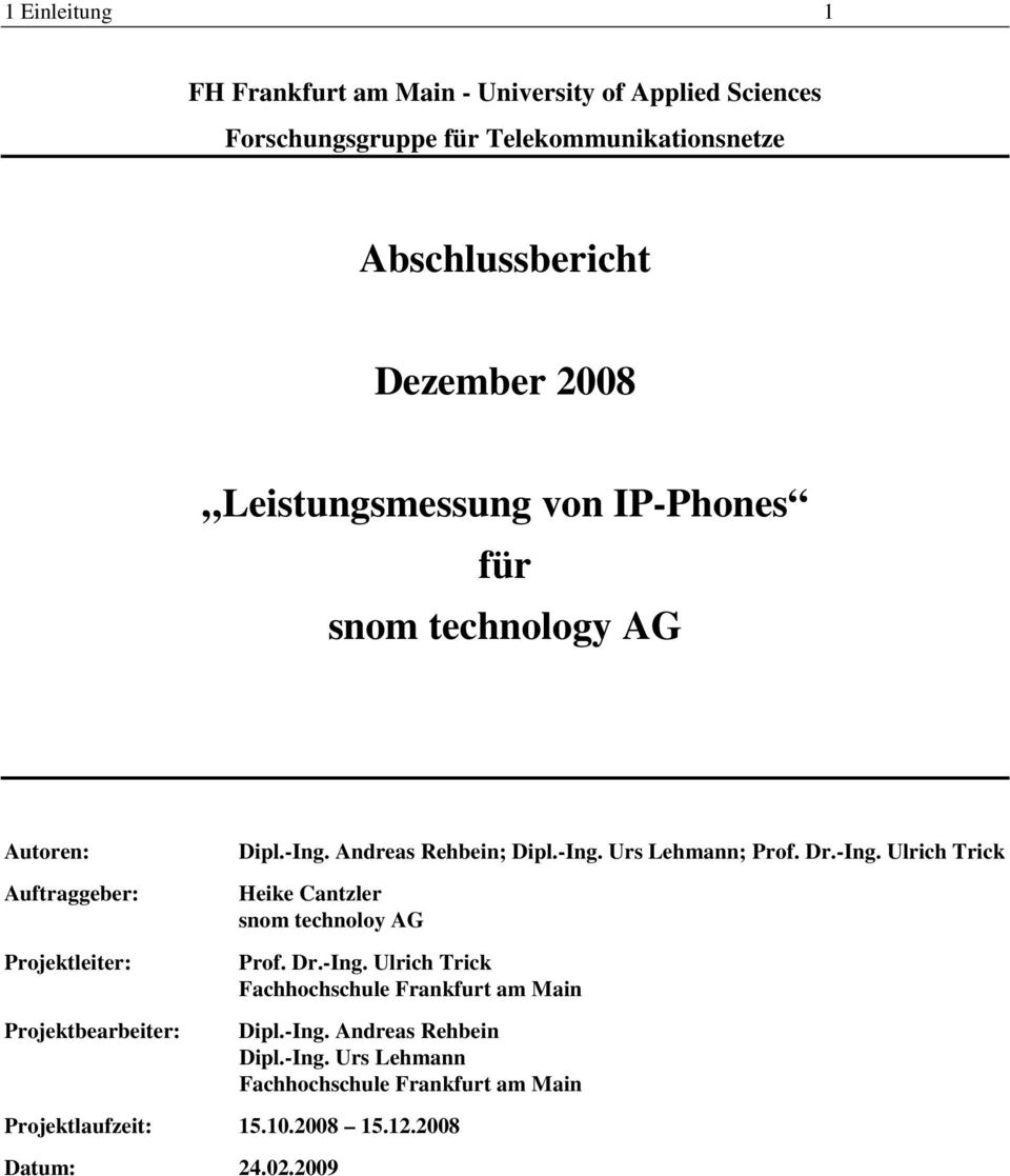 Andreas Rehbein; Dipl.-Ing. Urs Lehmann; Prof. Dr.-Ing. Ulrich Trick Heike Cantzler snom technoloy AG Prof. Dr.-Ing. Ulrich Trick Fachhochschule Frankfurt am Main Dipl.