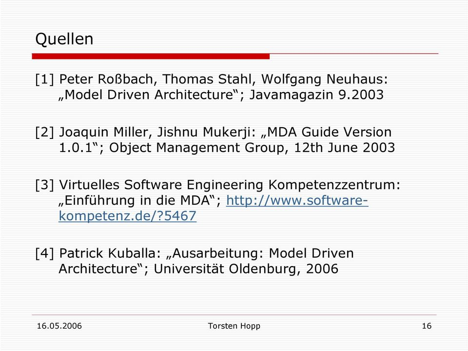 Virtuelles Software Engineering Kompetenzzentrum: Einführung in die MDA ; http://www.softwarekompetenz.de/?