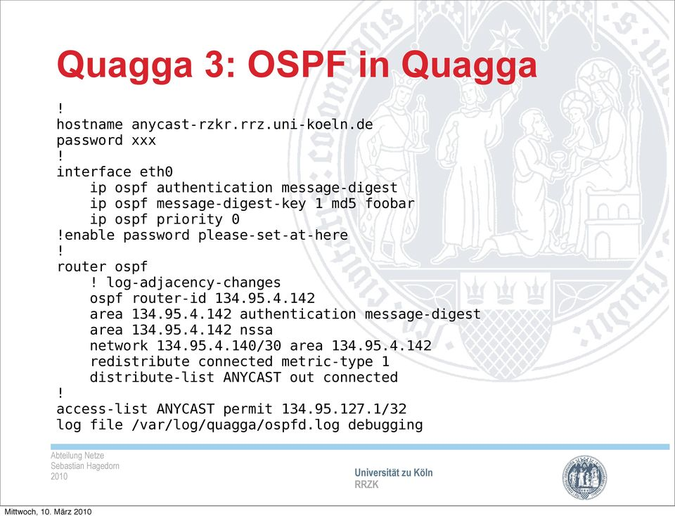 password please-set-at-here router ospf log-adjacency-changes ospf router-id 134.95.4.142 area 134.95.4.142 authentication message-digest area 134.