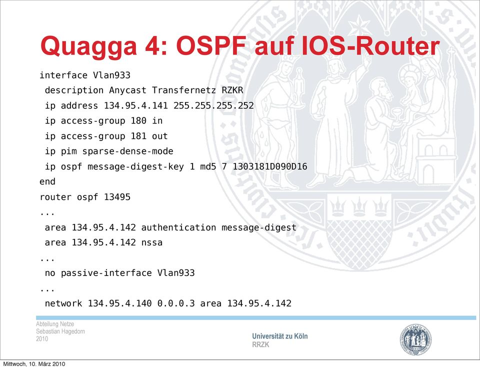 message-digest-key 1 md5 7 1303181D090D16 end router ospf 13495... area 134.95.4.142 authentication message-digest area 134.