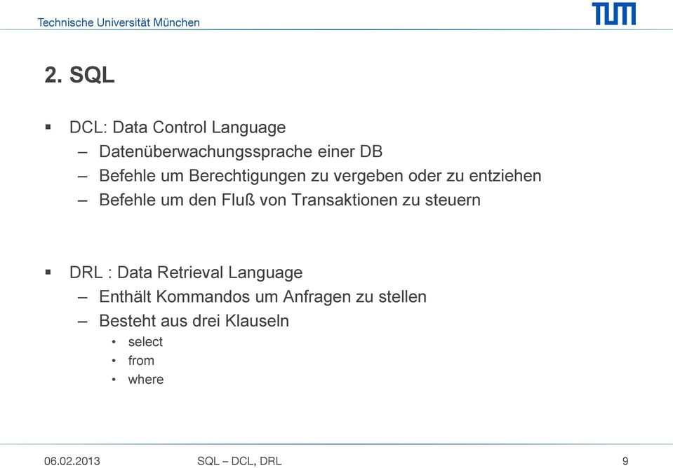Transaktionen zu steuern DRL : Data Retrieval Language Enthält Kommandos um
