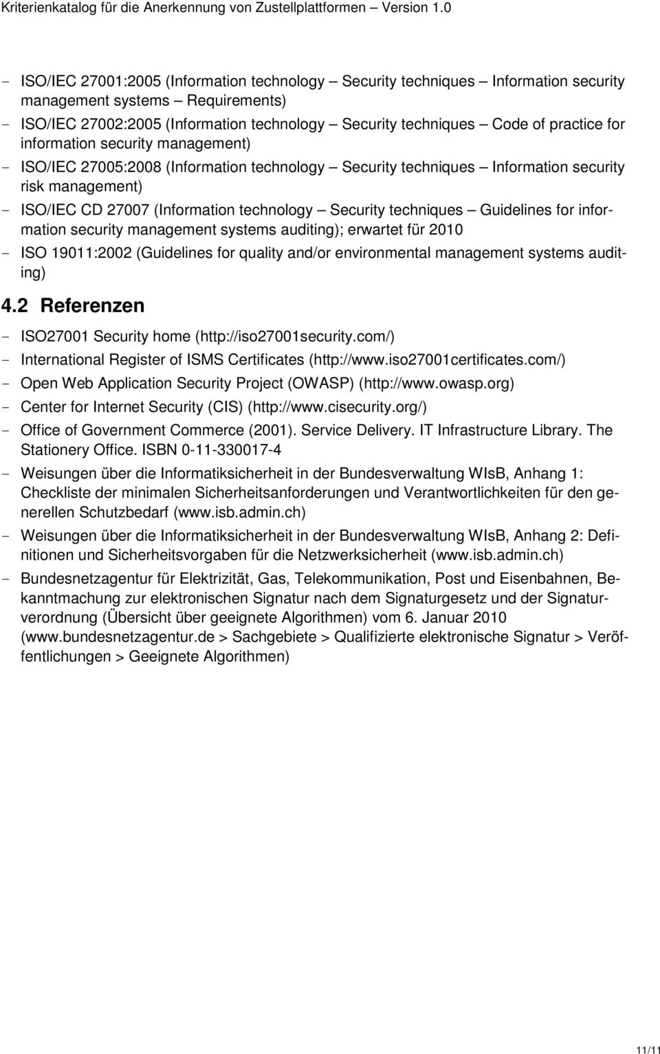 Security techniques Guidelines for information security management systems auditing); erwartet für 2010 - ISO 19011:2002 (Guidelines for quality and/or environmental management systems auditing) 4.