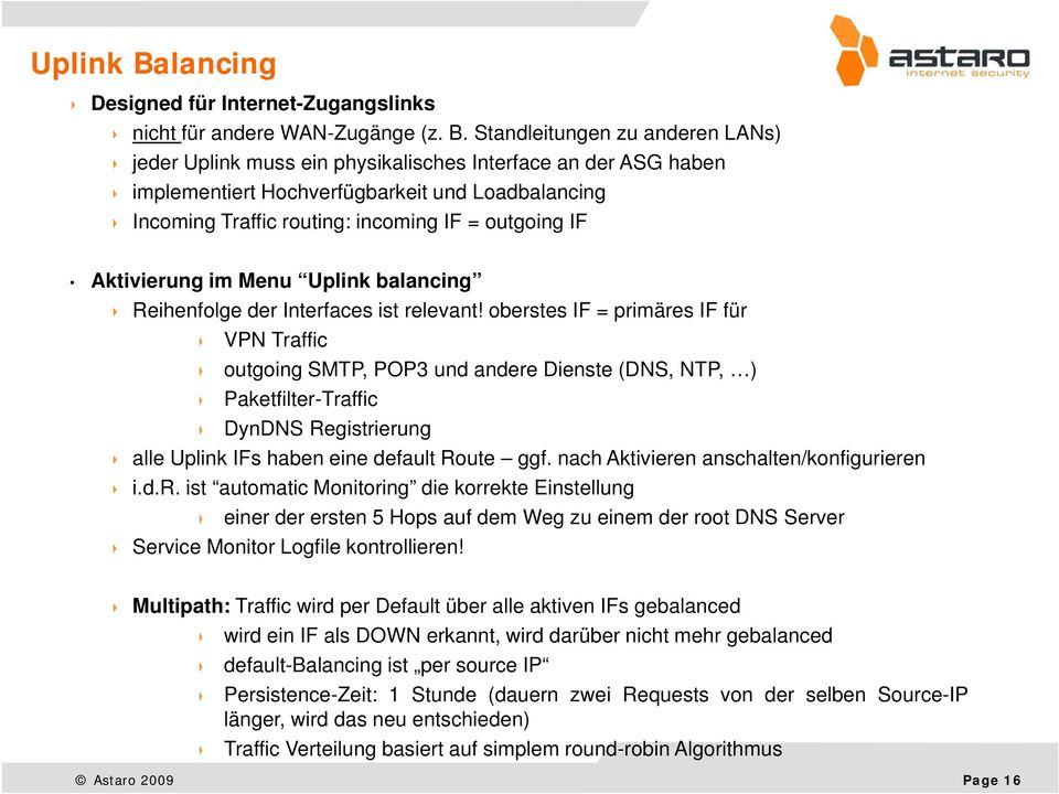 Standleitungen zu anderen LANs) jeder Uplink muss ein physikalisches Interface an der ASG haben implementiert Hochverfügbarkeit und Loadbalancing Incoming Traffic routing: incoming IF = outgoing IF