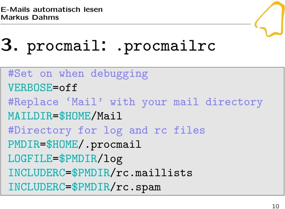 with your mail directory MAILDIR=$HOME/Mail #Directory for