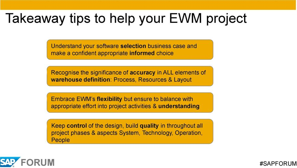 Layout Embrace EWM s flexibility but ensure to balance with appropriate effort into project activities & understanding