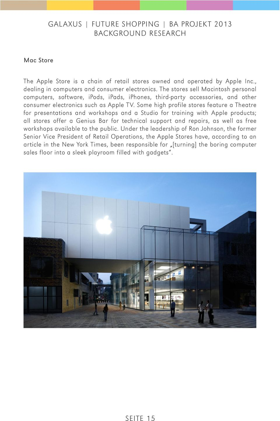 Some high profile stores feature a Theatre for presentations and workshops and a Studio for training with Apple products; all stores offer a Genius Bar for technical support and repairs, as well as