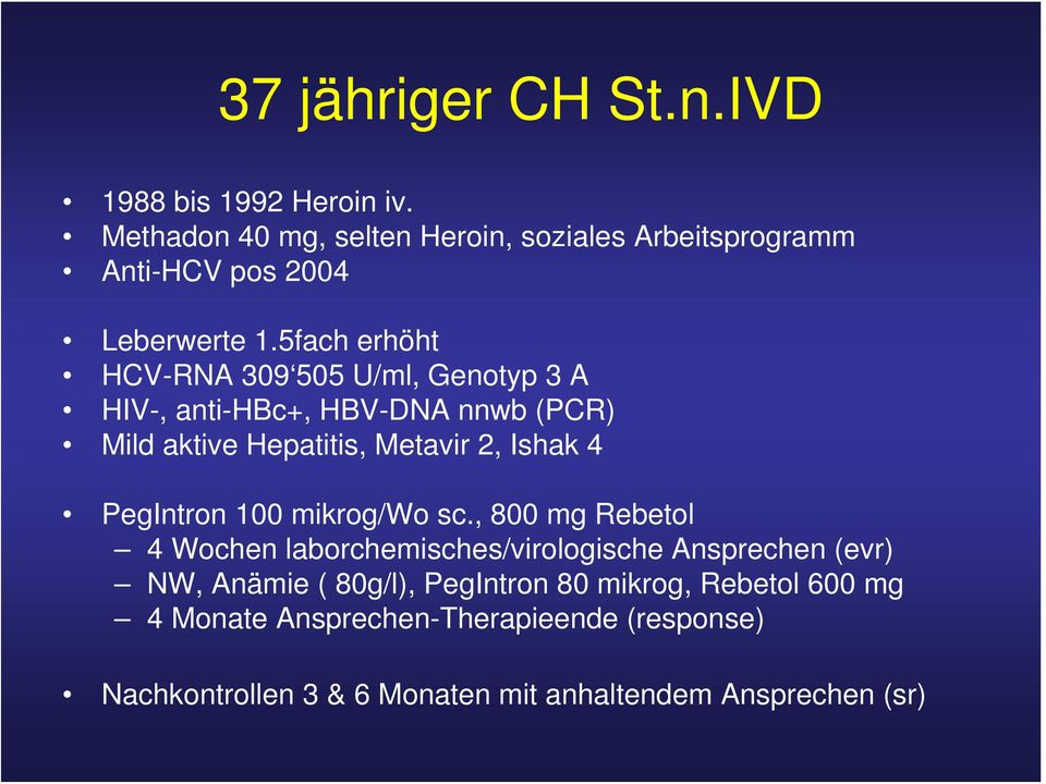 5fach erhöht HCV-RNA 309 505 U/ml, Genotyp 3 A HIV-, anti-hbc+, HBV-DNA nnwb (PCR) Mild aktive Hepatitis, Metavir 2, Ishak 4