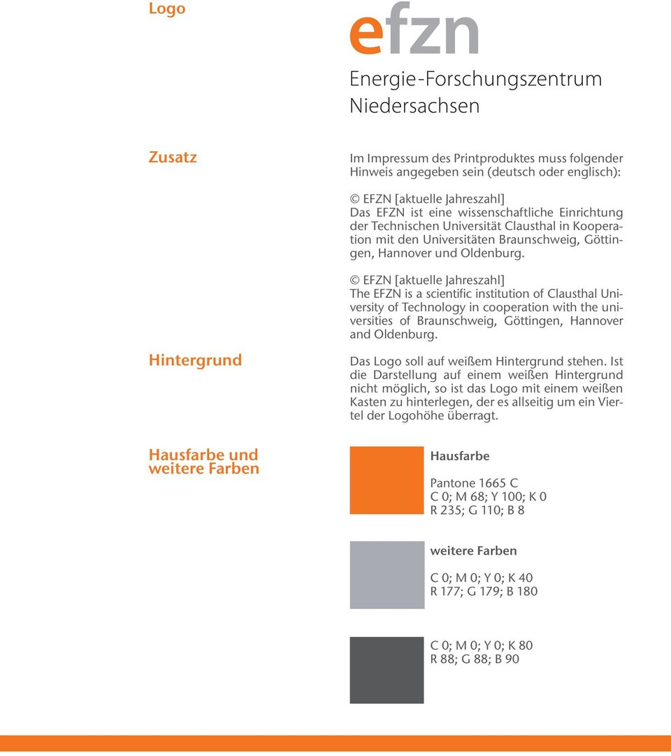 Hintergrund Hausfarbe und weitere Farben EFZN [aktuelle Jahreszahl] The EFZN is a scientific institution of Clausthal University of Technology in cooperation with the universities of Braunschweig,