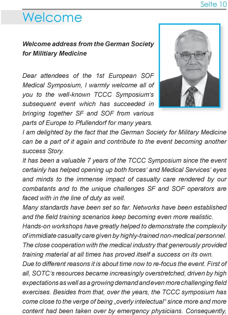 I am delighted by the fact that the German Society for Military Medicine can be a part of it again and contribute to the event becoming another success Story.