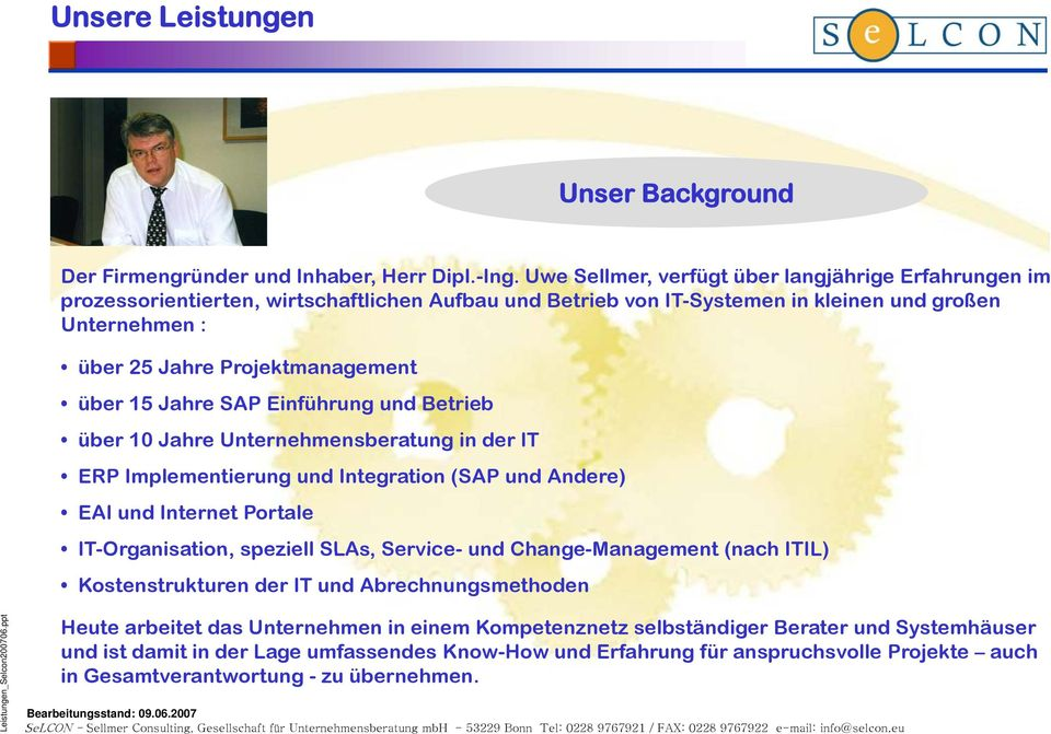 über 15 Jahre SAP Einführung und Betrieb über 10 Jahre Unternehmensberatung in der IT ERP Implementierung und Integration (SAP und Andere) EAI und Internet Portale IT-Organisation Organisation,