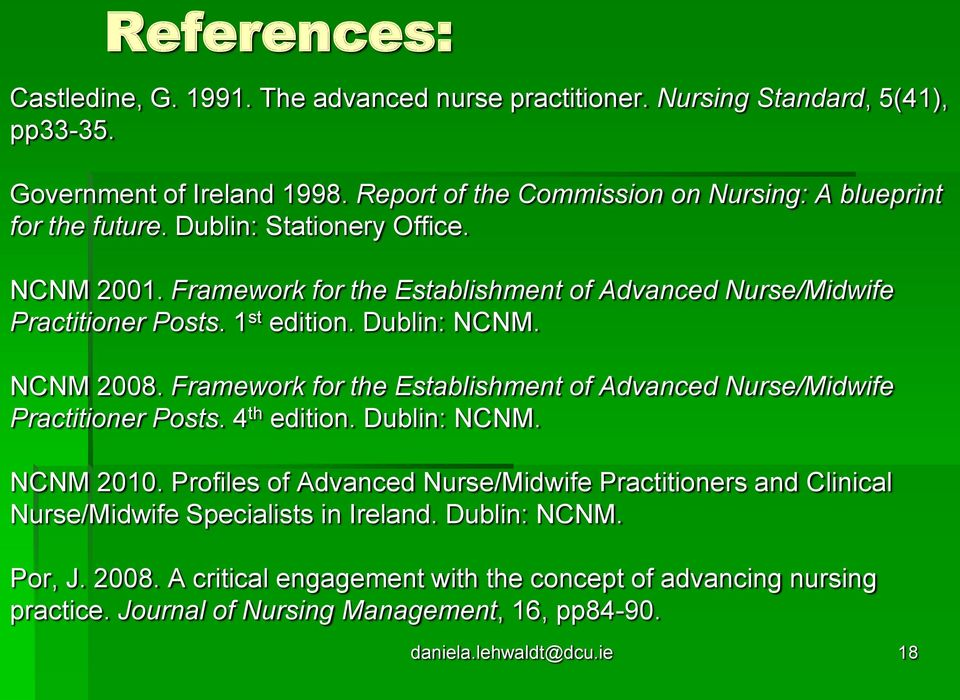1 st edition. Dublin: NCNM. NCNM 2008. Framework for the Establishment of Advanced Nurse/Midwife Practitioner Posts. 4 th edition. Dublin: NCNM. NCNM 2010.