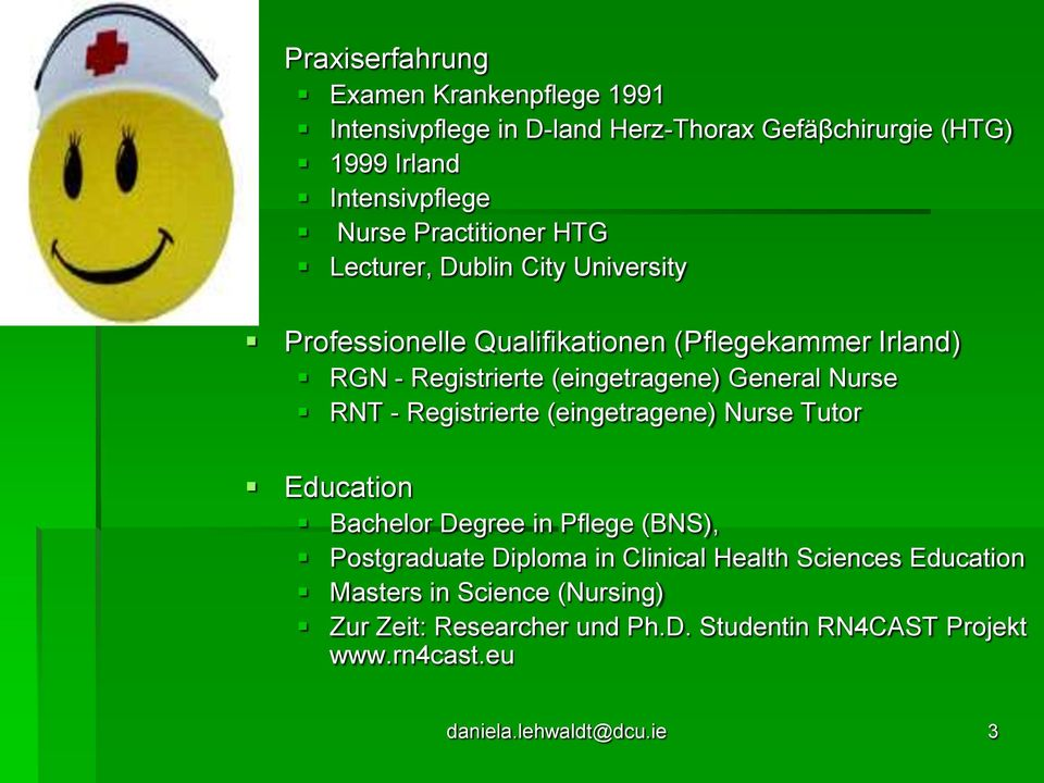 General Nurse RNT - Registrierte (eingetragene) Nurse Tutor Education Bachelor Degree in Pflege (BNS), Postgraduate Diploma in Clinical