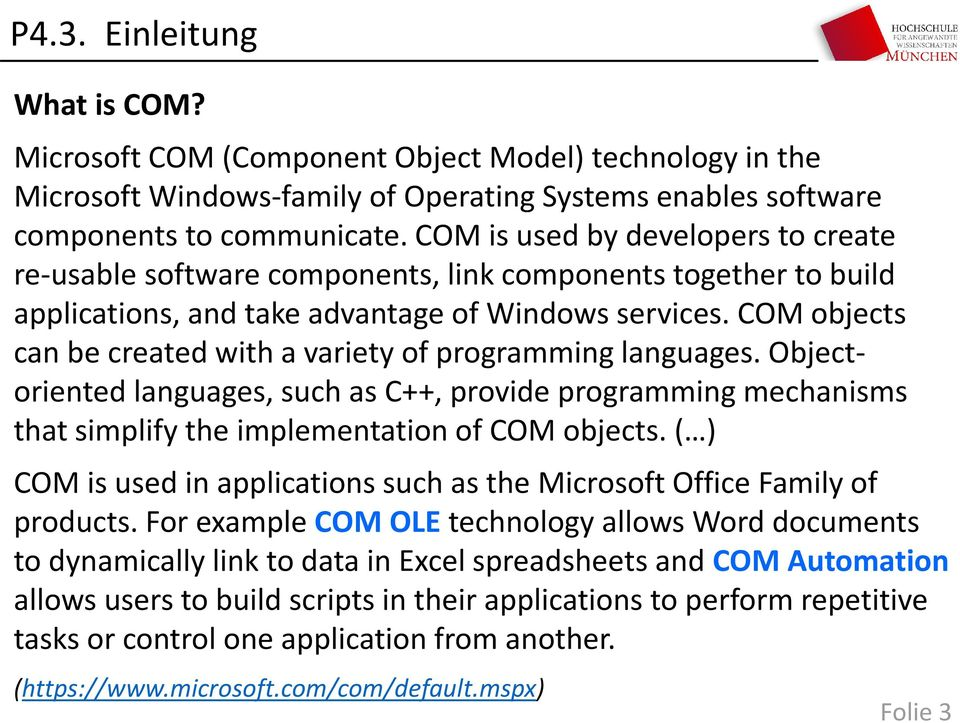 COM objects can be created with a variety of programming languages. Objectoriented languages, such as C++, provide programming mechanisms that simplify the implementation of COM objects.