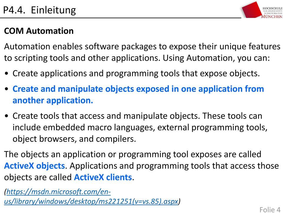 Create tools that access and manipulate objects. These tools can include embedded macro languages, external programming tools, object browsers, and compilers.