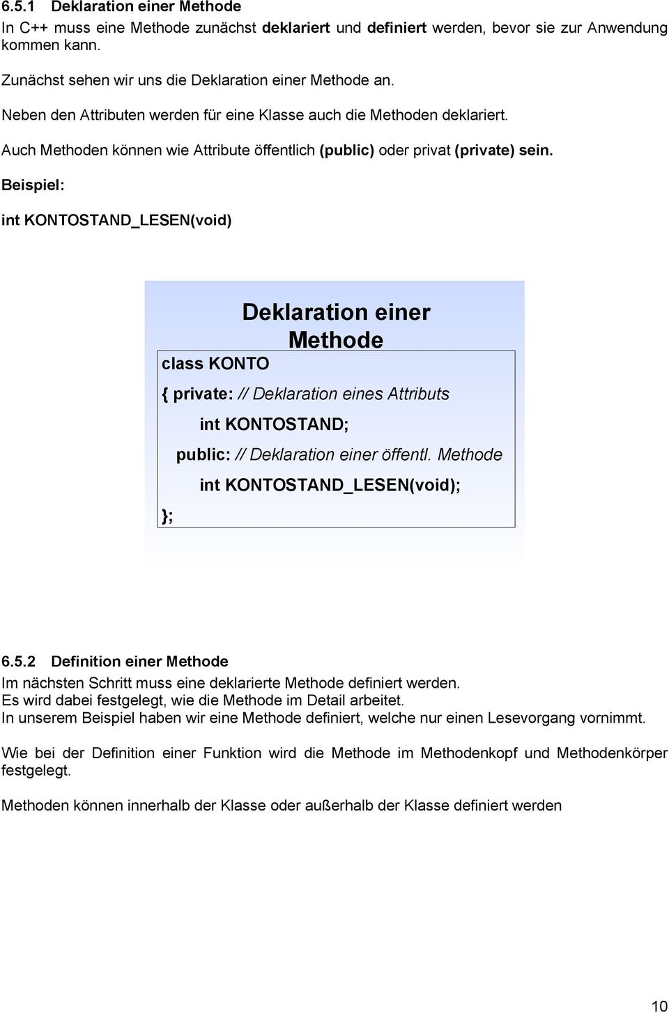 Beispiel: int KONTOSTAND_LESEN(void) Deklaration einer Methode class KONTO private: // Deklaration eines Attributs public: // Deklaration einer öffentl. Methode int KONTOSTAND_LESEN(void); 6.5.