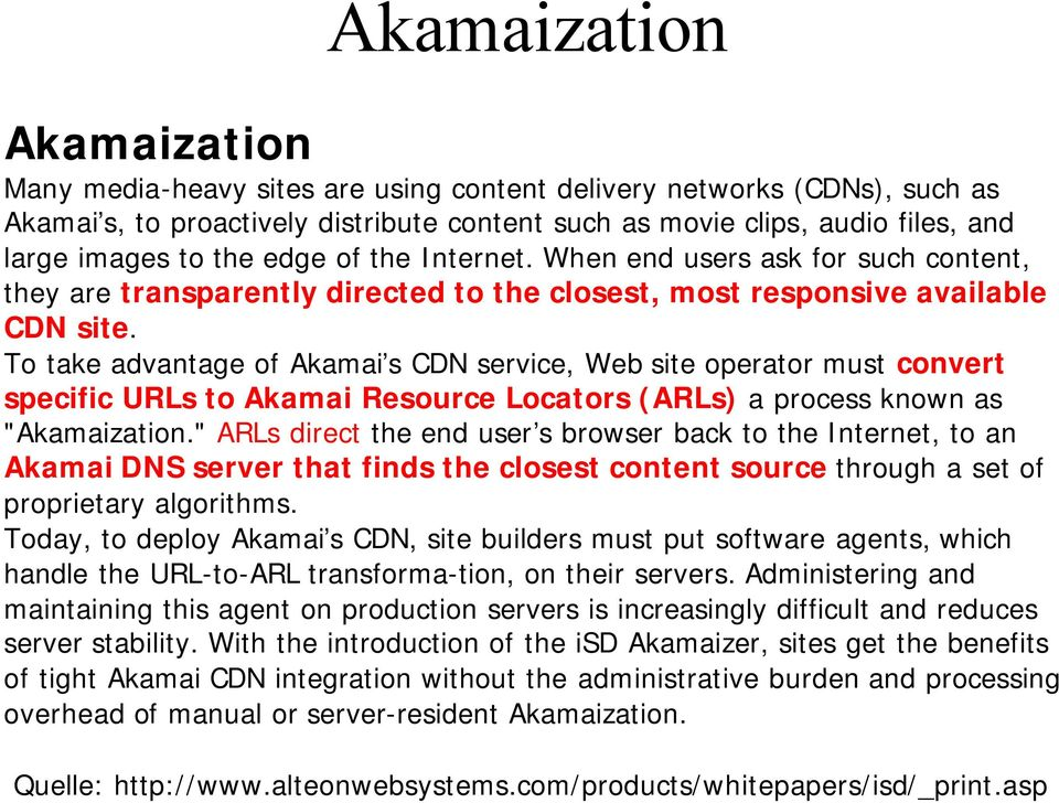 "To take advantage of Akamai s CDN service, Web site operator must convert specific URLs to Akamai Resource Locators (ARLs) a process known as ""Akamaization."