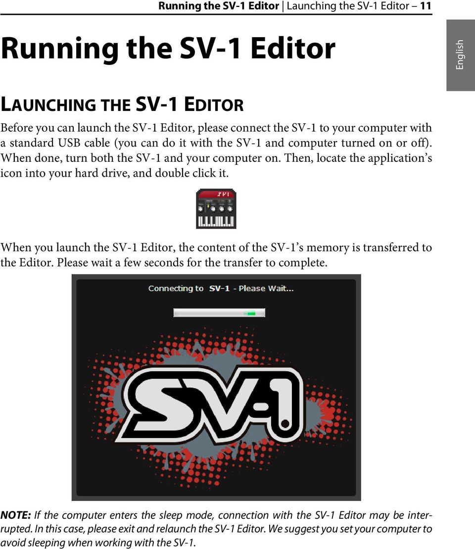 Then, locate the application s icon into your hard drive, and double click it. When you launch the SV-1 Editor, the content of the SV-1 s memory is transferred to the Editor.