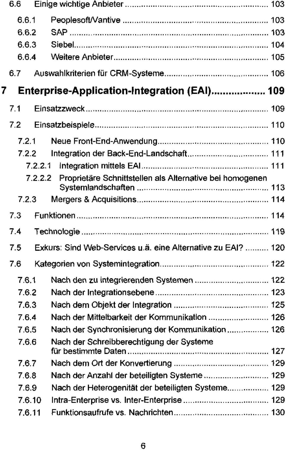 2.2.1 Integration mittels EAI 111 7.2.2.2 Proprietäre Schnittstellen als Alternative bei homogenen Systemlandschaften 113 7.2.3 Mergers & Acquisitions 114 7.3 Funktionen 114 7.4 Technologie 119 7.