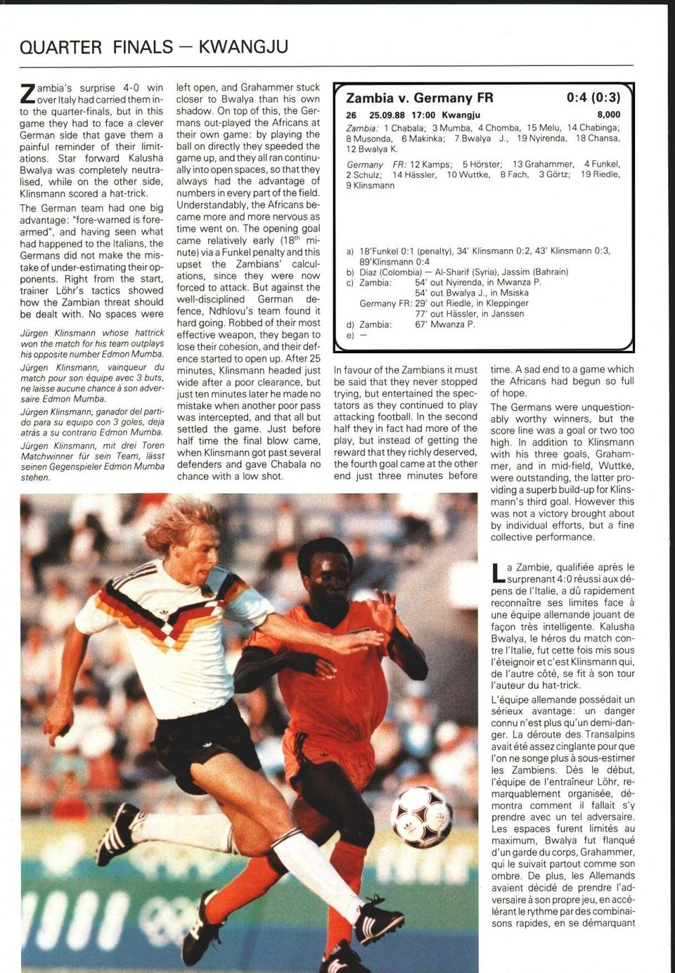 having seen what had happened to the Italians, the Germans did not make the mistake of under-estimating their opponents Right from the start, trainer Löhr's tactics showed how the Zambian threat