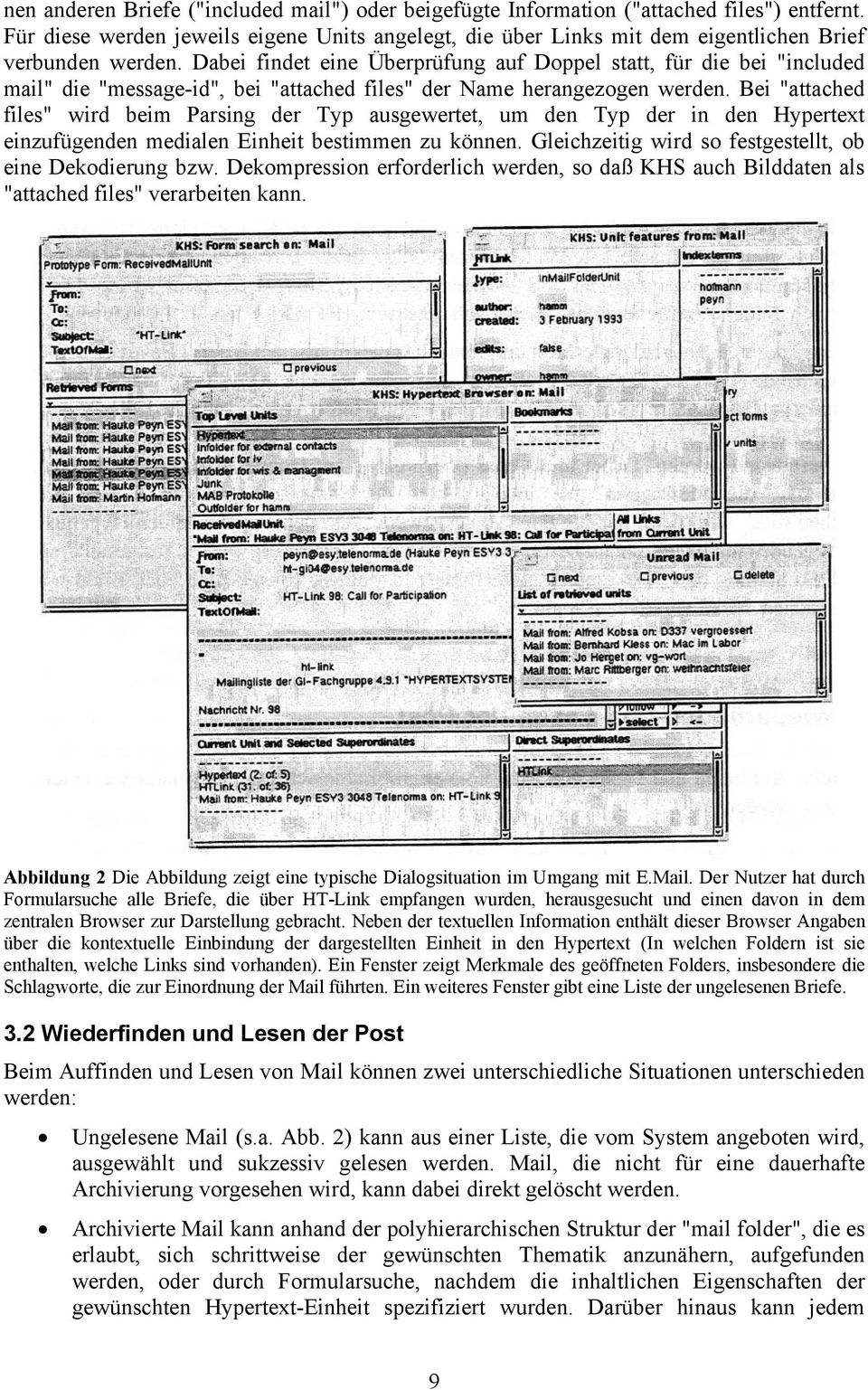 "Dabei findet eine Überprüfung auf Doppel statt, für die bei ""included mail"" die ""message-id"", bei ""attached files"" der Name herangezogen werden."