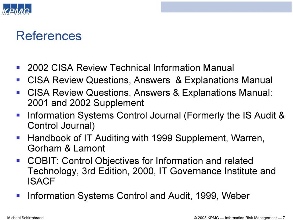 Auditing with 1999 Supplement, Warren, Gorham & Lamont COBIT: Control Objectives for Information and related Technology, 3rd Edition, 2000,