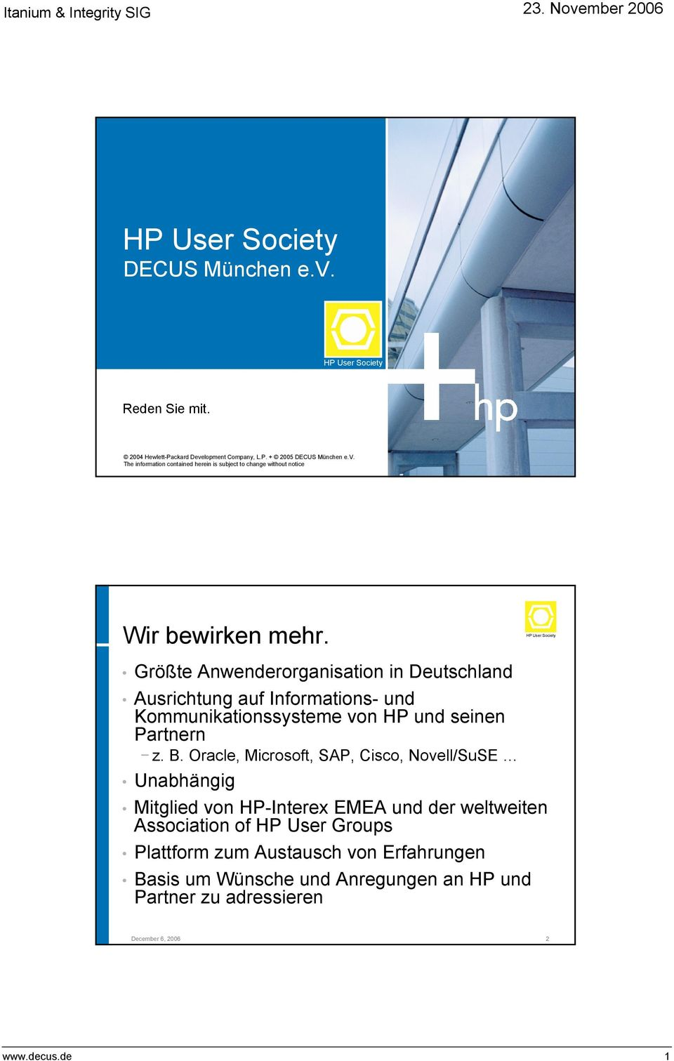 Oracle, Microsoft, SAP, Cisco, Novell/SuSE Unabhängig Mitglied von HP-Interex EMEA und der weltweiten Association of HP User Groups Plattform zum