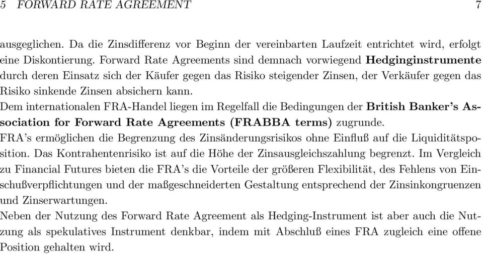 kann. Dem internationalen FRA-Handel liegen im Regelfall die Bedingungen der British Banker s Association for Forward Rate Agreements (FRABBA terms) zugrunde.