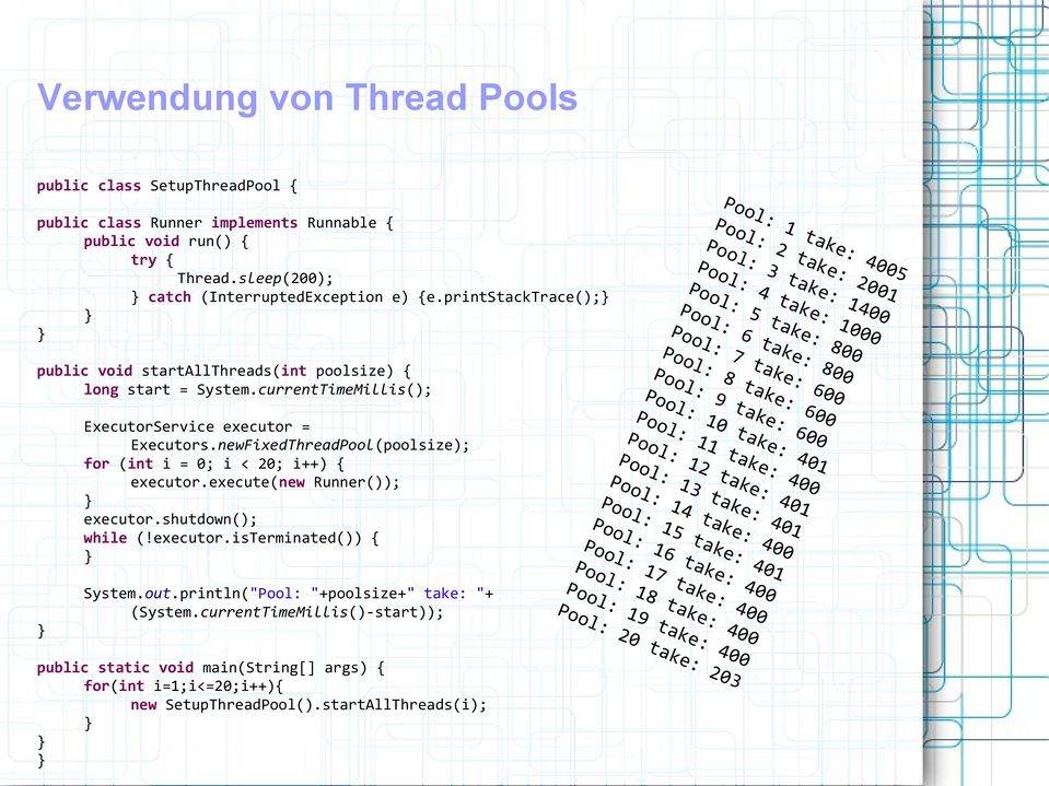 newFixedThreadPool(poolsize); for (int i = 0; i < 20; i++) executor.execute(new Runner()); executor.shutdown(); while (!executor.isterminated()) System.out.
