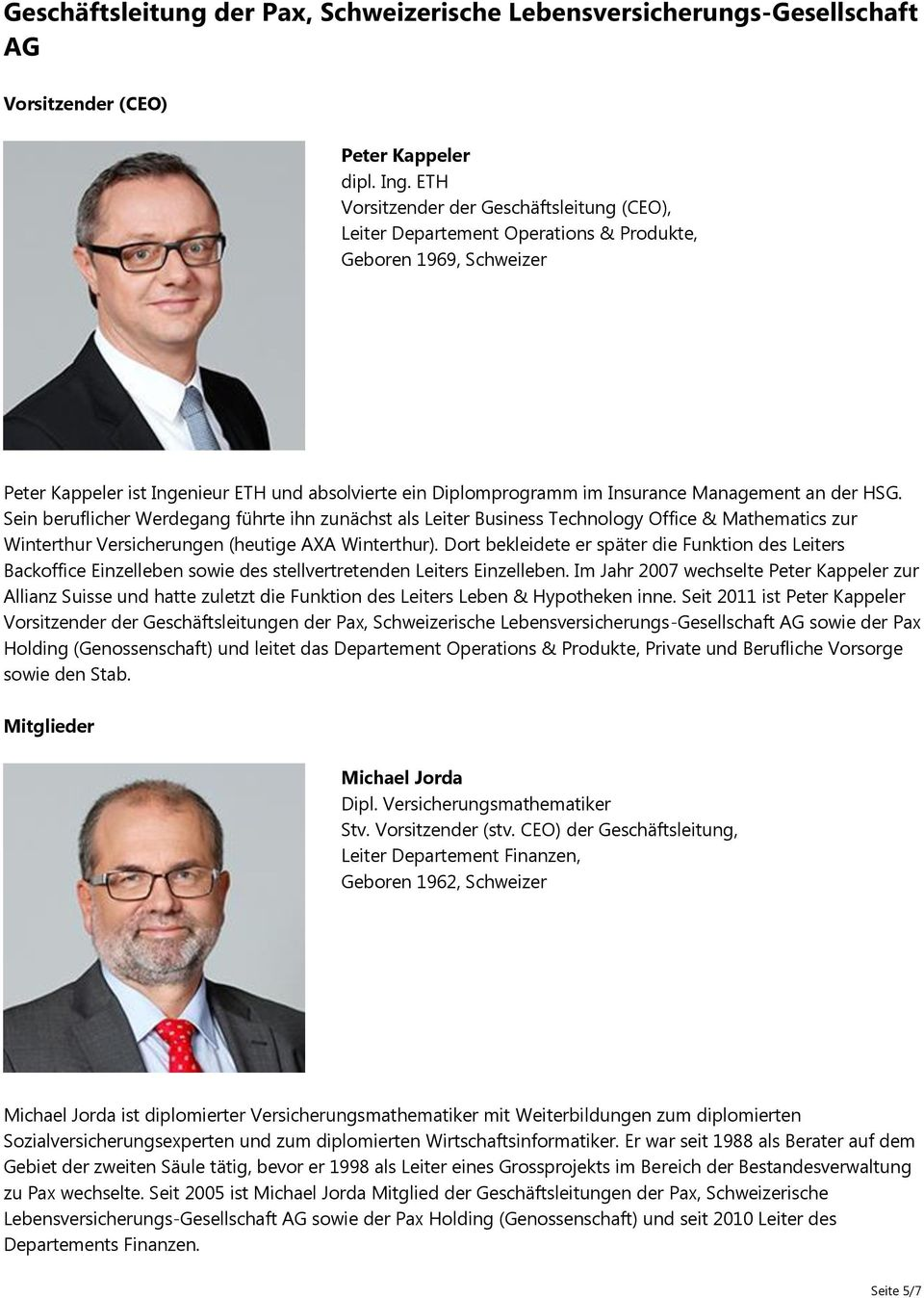 Management an der HSG. Sein beruflicher Werdegang führte ihn zunächst als Leiter Business Technology Office & Mathematics zur Winterthur Versicherungen (heutige AXA Winterthur).
