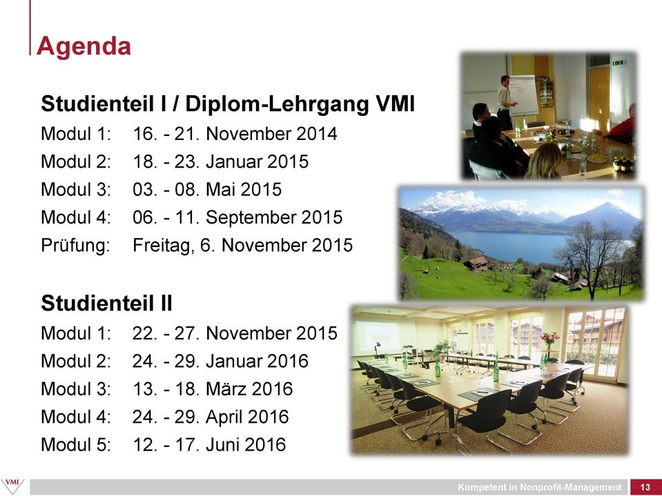 November 2015 Studienteil II Modul 1: 22. - 27. November 2015 Modul 2: 24. - 29.
