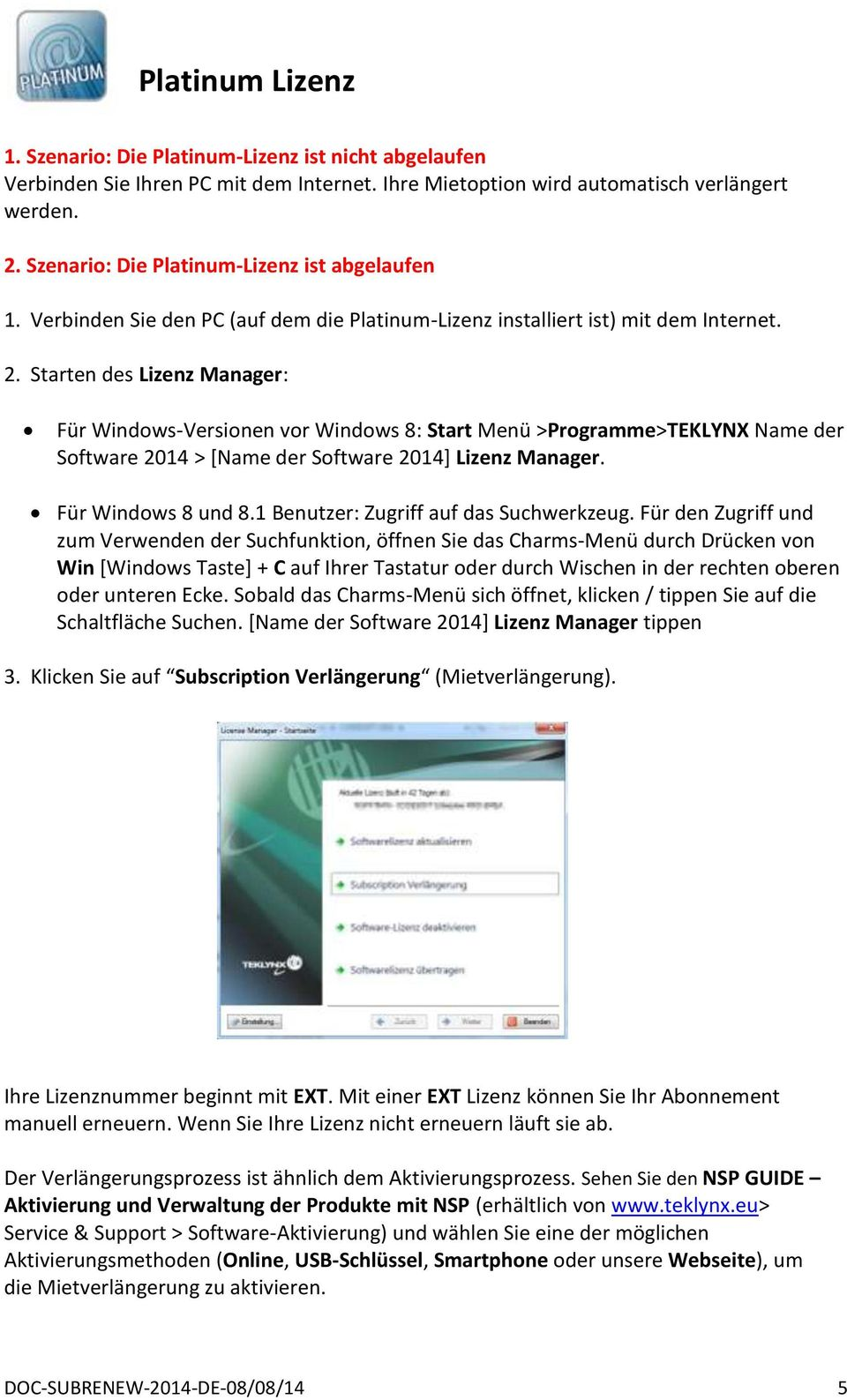 Starten des Lizenz Manager: Für Windows-Versionen vor Windows 8: Start Menü >Programme>TEKLYNX Name der Software 2014 > [Name der Software 2014] Lizenz Manager. Für Windows 8 und 8.