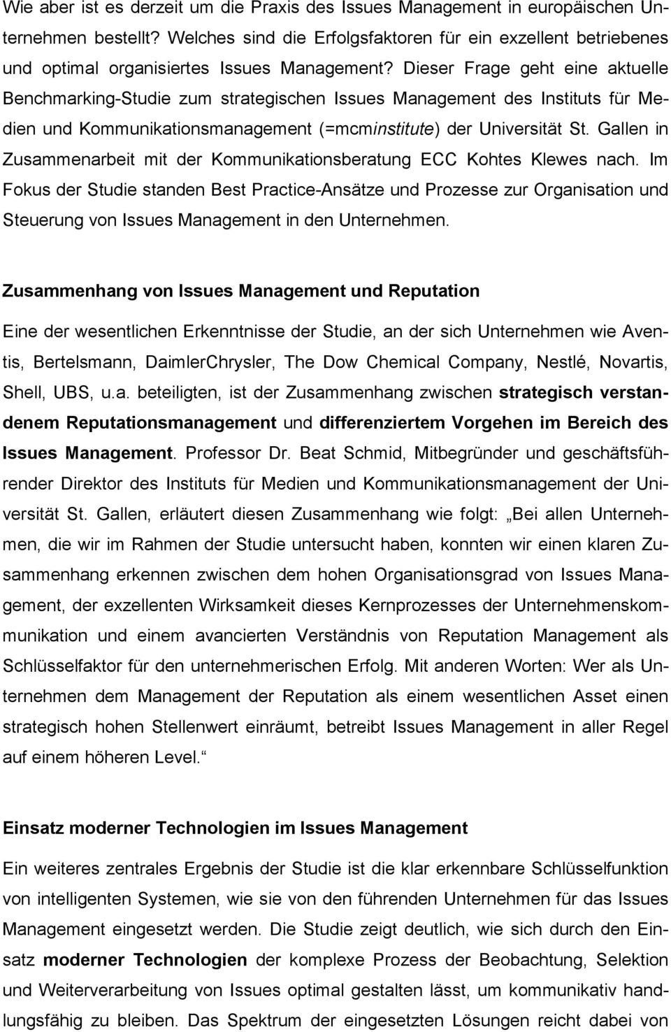 Dieser Frage geht eine aktuelle Benchmarking-Studie zum strategischen Issues Management des Instituts für Medien und Kommunikationsmanagement (=mcminstitute) der Universität St.