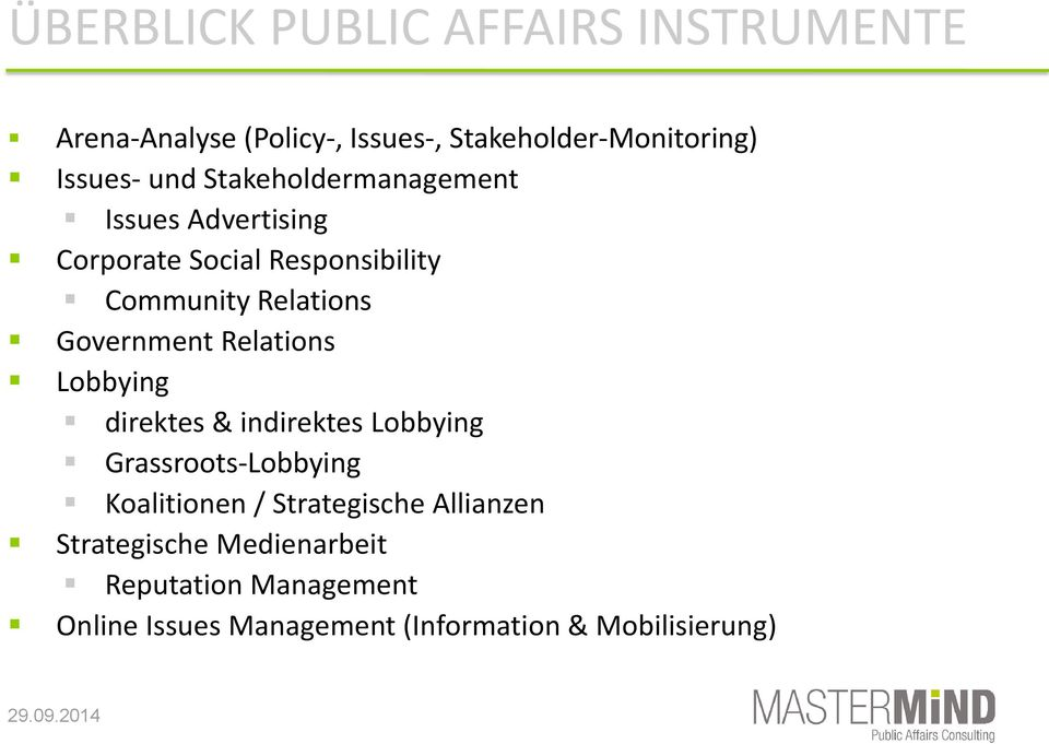Government Relations Lobbying direktes & indirektes Lobbying Grassroots-Lobbying Koalitionen /
