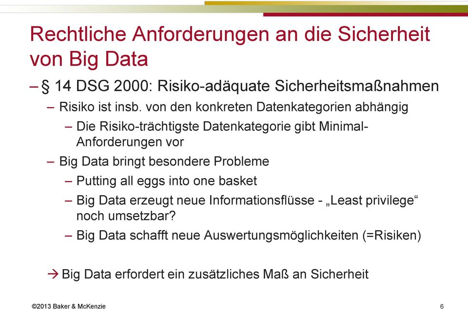 bringt besondere Probleme Putting all eggs into one basket Big Data erzeugt neue Informationsflüsse - Least privilege noch