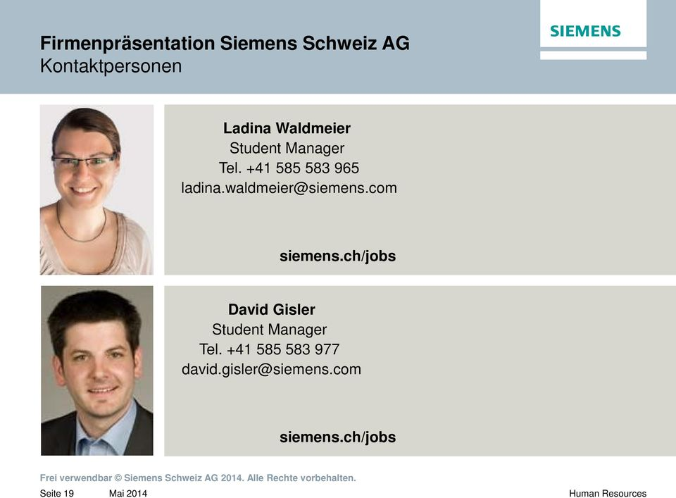 ch/jobs David Gisler Student Manager Tel. +41 585 583 977 david.gisler@siemens.