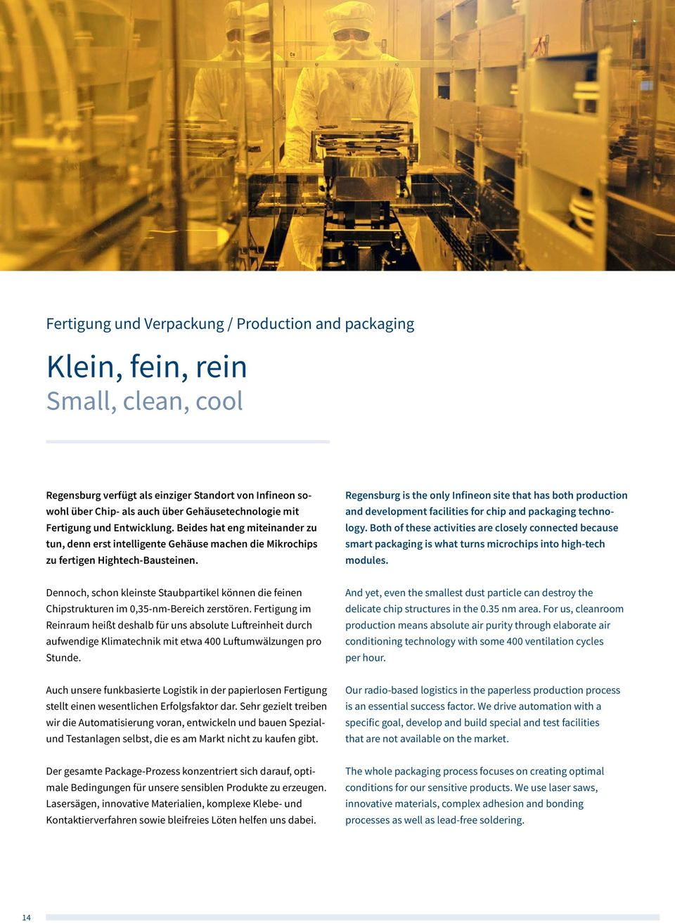 Regensburg is the only Infineon site that has both production and development facilities for chip and packaging technology.