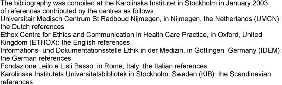 United Kingdom (ETHOX): the English references Informations- und Dokumentationsstelle Ethik in der Medizin, in Göttingen, Germany (IDEM): the German references