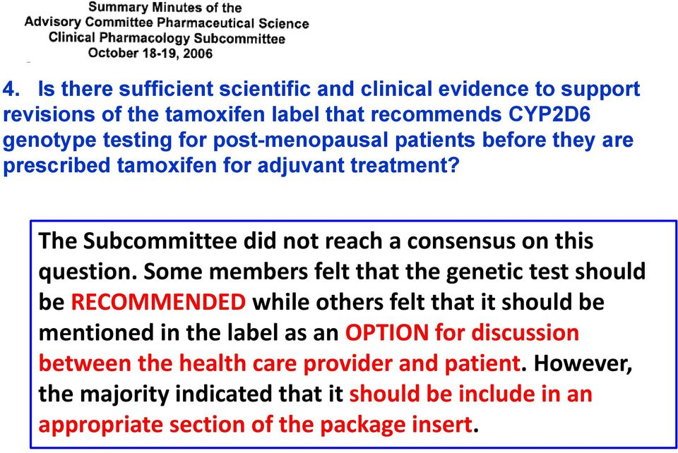 Some members felt that the genetic test should be RECOMMENDED while others felt that it should be mentioned in the label as an OPTION for