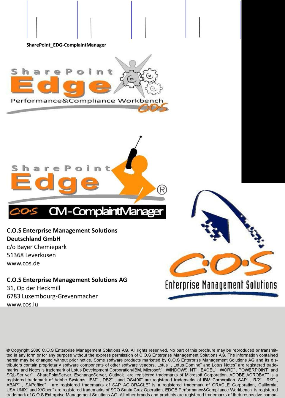 No part of this brochure may be reproduced or transmitted in any form or for any purpose without the express permission of C.O.S Enterprise Management Solutions AG.