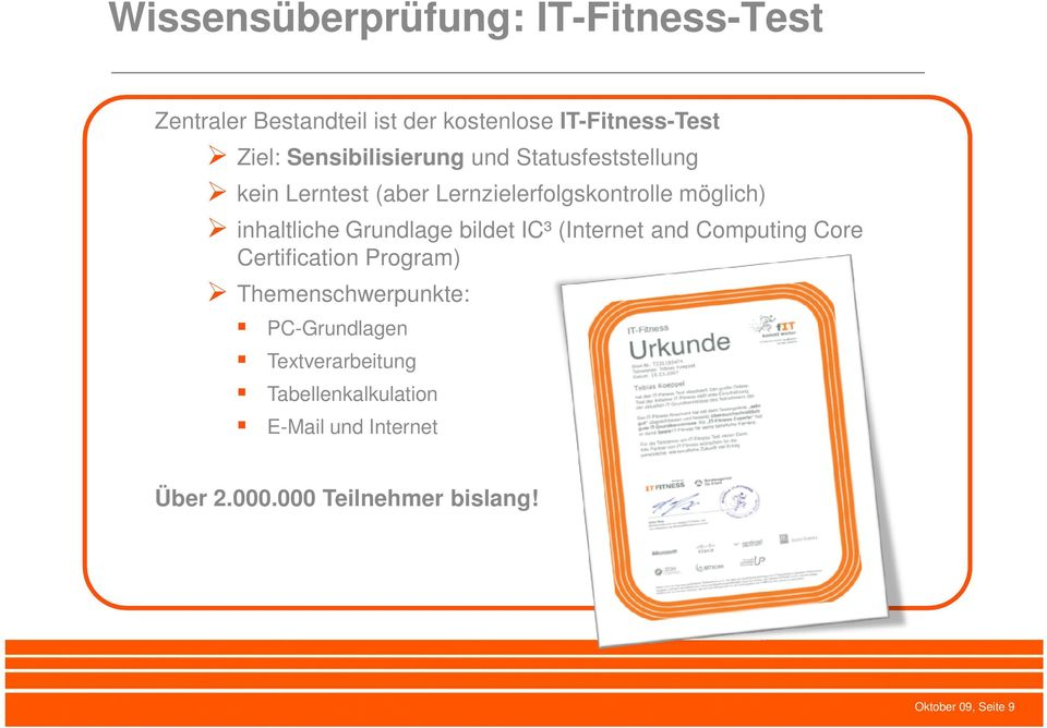 Grundlage bildet IC³ (Internet and Computing Core Certification Program) Themenschwerpunkte: