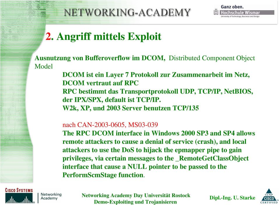 W2k, XP, und 2003 Server benutzen TCP/135 nach CAN-2003-0605, MS03-039 The RPC DCOM interface in Windows 2000 SP3 and SP4 allows remote attackers to cause a denial of