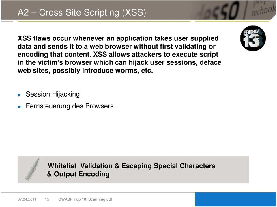 XSS allows attackers to execute script in the victim's browser which can hijack user sessions, deface web sites,