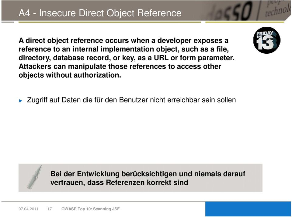 Attackers can manipulate those references to access other objects without authorization.